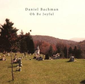 Daniel Bachman: Oh Be Joyful