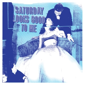 Saturday Looks Good To Me: self-titled