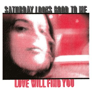 Saturday Looks Good To Me: Love Will Find You