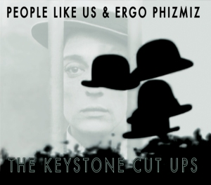 People Like Us & Ergo Phizmiz: The Keystone Cut Ups