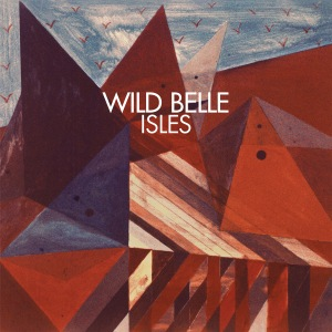 Wild Belle: Isles