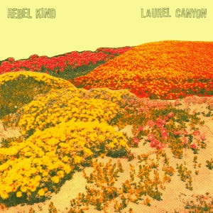 Rebel Kind: Laurel Canyon