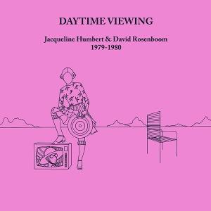 Jacqueline Humbert & David Rosenboom: Daytime Viewing