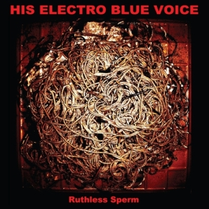 His Electro Blue Voice: Ruthless Sperm