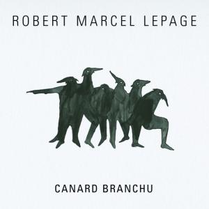 Robert Marcel Lepage: Canard Banchu