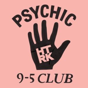 HTRK: Psychic 9-5 Club