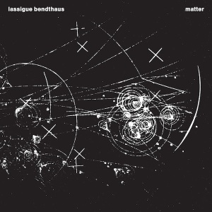 Lassigue Bendthaus: Matter LP + 7""