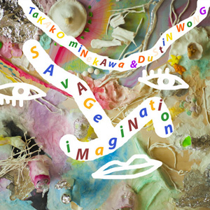 Dustin Wong & Takako Minekawa: Savage Imagination