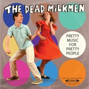 The Dead Milkmen: Pretty Music For Pretty People