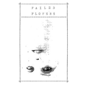 Failed Flowers: Demo 2014