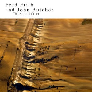 Fred Frith and John Butcher: The Natural Order