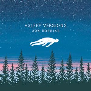 Jon Hopkins: Asleep Versions (Domino, 2014)