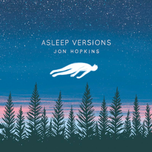 Jon Hopkins: Asleep Versions (Domino, 2014)