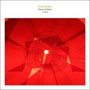 Steve Roden: Flower & Water