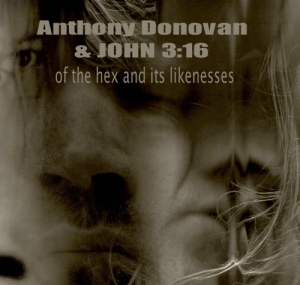 Anthony Donovan & John 3:16: Of The Hex & Its Likenesses