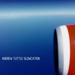 Andrew Tuttle: Slowcation tape