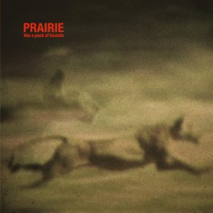 Prairie: Like a Pack of Hounds