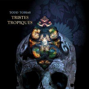 Todd Tobias: Tristes Tropiques