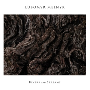 Lubomyr Melnyk: Rivers and Streams