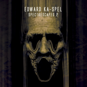Edward Ka-Spel: Spectrescapes Vol. 2