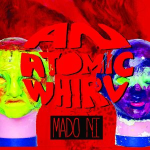 An Atomic Whirl: Mado Ni
