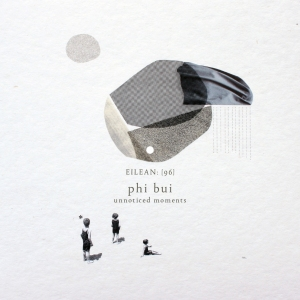Phi Bui: Unnoticed Moments (eilean 96) CDr