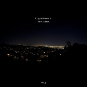 Moby: Long Ambients 1: Calm. Sleep.