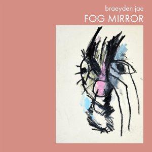 Braeyden Jae: Fog Mirror LP