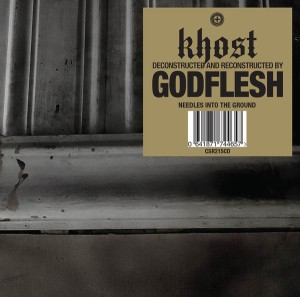 Khost: Needles Into the Ground - Deconstructed and Reconstructed by Godflesh