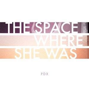 The Space Where She Was: PDX tape