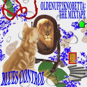 Blues Control: OldEnuff2KnoBetta: The Mixtape