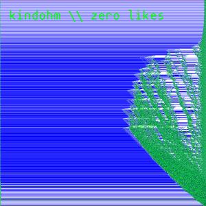 Kindohm: Zero Likes