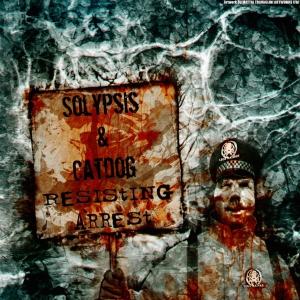 Solypsis & Catdog: Resisting Arrest