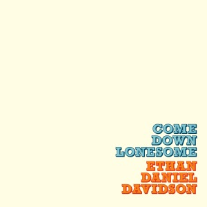 Ethan Daniel Davidson: Come Down Lonesome LP