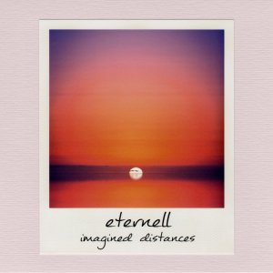Eternell: Imagined Distances